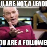 You Are Not A Leader, You Are A Follower