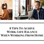How To Balance Life And Business When You Work From Home – 8 Tips That Work