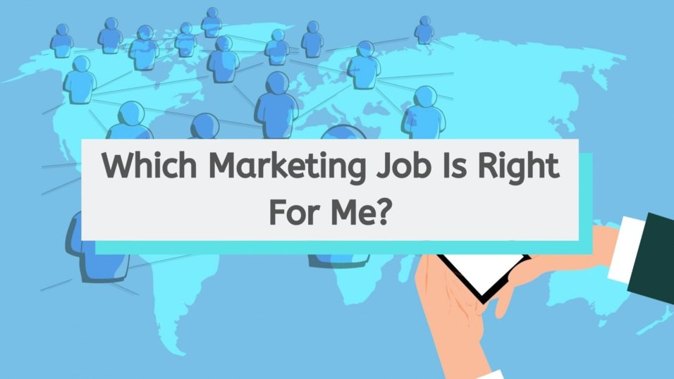 Which Marketing Job Is Right For Me?