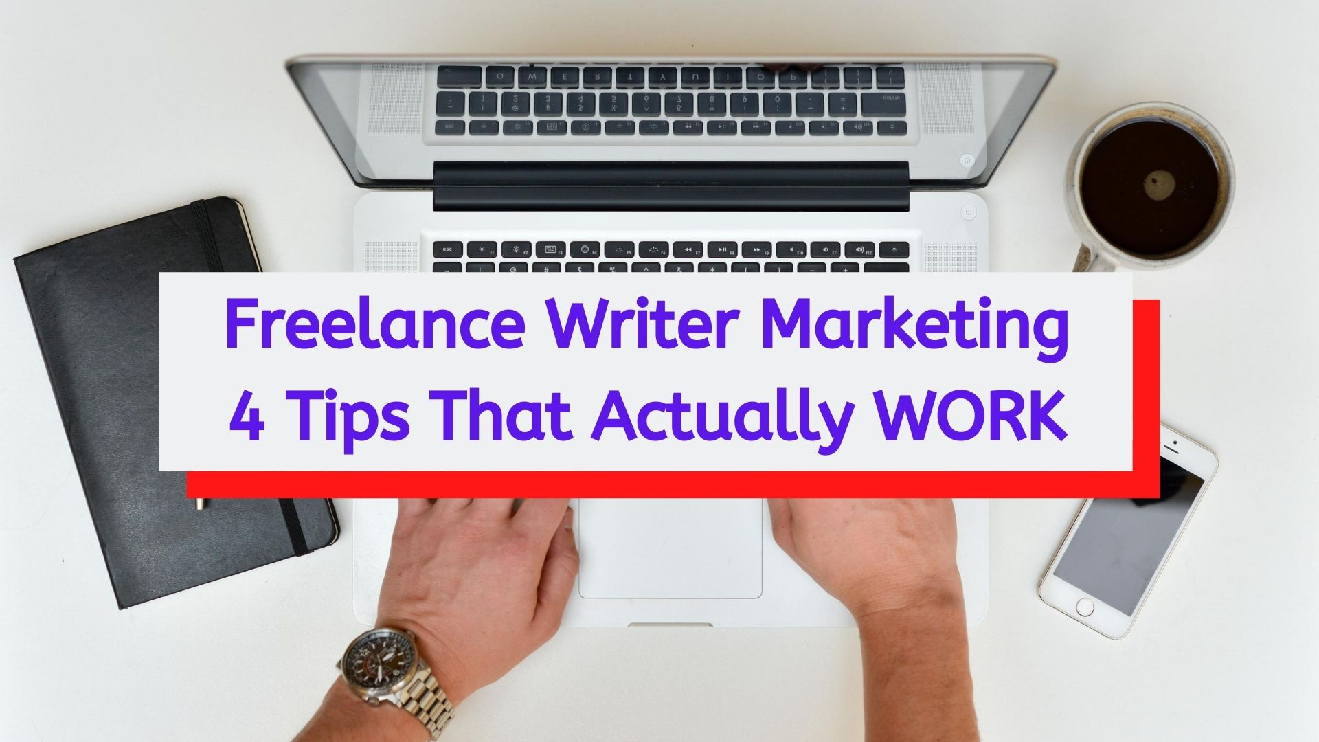 4 Tips To Market Yourself As A Freelance Writer