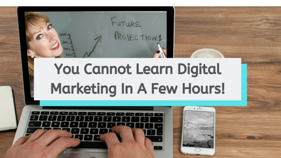 You Cannot Learn Digital Marketing In A Few Hours